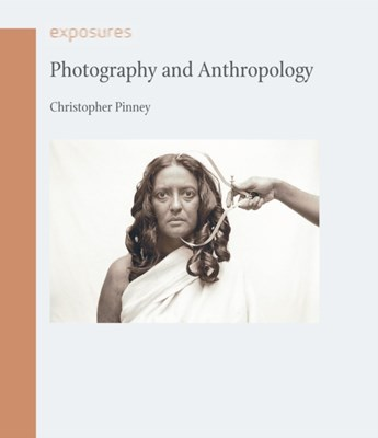 Photography and Anthropology Christopher Pinney 9781861898043