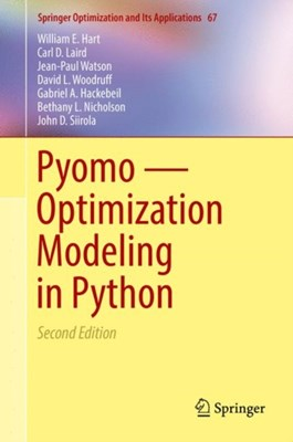 Pyomo - Optimization Modeling in Python Jean-Paul Watson, John D. Siirola, William E. Hart, David L. Woodruff, Carl D. Laird, Bethany L. Nicholson, Gabriel A. Hackebeil 9783319588193