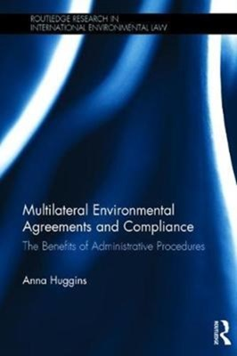 Multilateral Environmental Agreements and Compliance Anna Huggins 9781138288638
