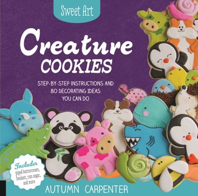 Sweet Art: Creature Cookies Autumn Carpenter 9781589238572