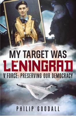 My Target Was Leningrad Philip Goodall 9781781551813