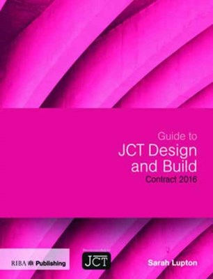 Guide to JCT Design and Build Building Contract Sarah Lupton 9781859466414