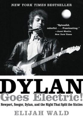 Dylan Goes Electric! Elijah Wald 9780062366696