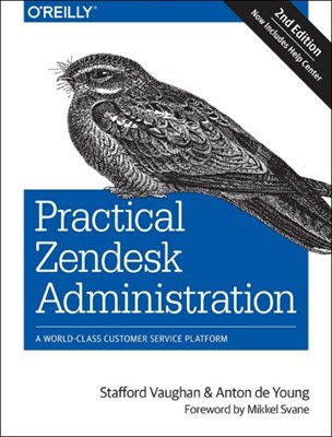 Practical Zendesk Administration 2ed Stafford Vaughan, Anton De Young 9781491900697