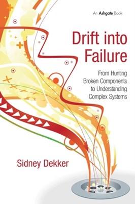 Drift into Failure Professor Sidney Dekker, Sidney Dekker 9781409422211