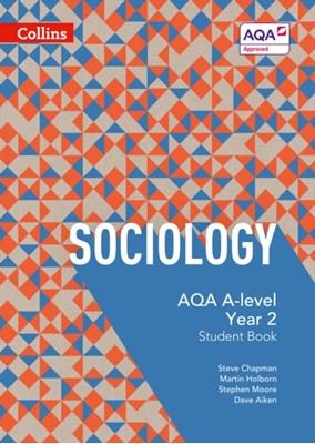 AQA A Level Sociology Student Book 2 Martin Holborn, Stephen Moore, Steve Chapman, Dave Aiken 9780007597499