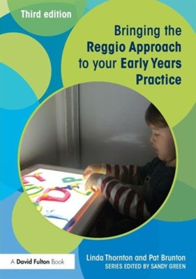 Bringing the Reggio Approach to your Early Years Practice Pat Brunton, Linda Thornton 9780415729123
