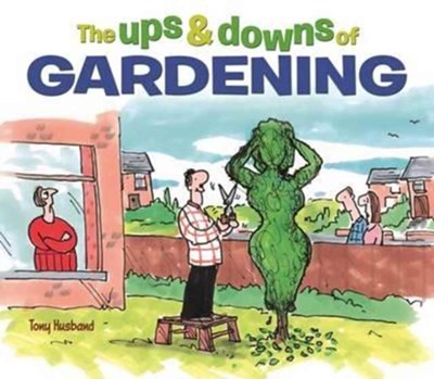 The Ups & Downs of Gardening Tony Husband 9781784287528