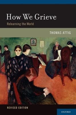 How We Grieve Thomas (Professor Emeritus in Philosophy Attig 9780195397697