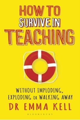 How to Survive in Teaching Emma Kell 9781472941688