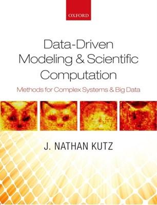 Data-Driven Modeling & Scientific Computation J. Nathan (Professor of Applied Mathematics Kutz 9780199660346