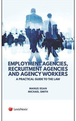 Employment Agencies, Recruitment Agencies and Agency Workers Manus (Thomas More Chambers) Egan, Michael (Thomas More Chambers) Smith 9781784732295