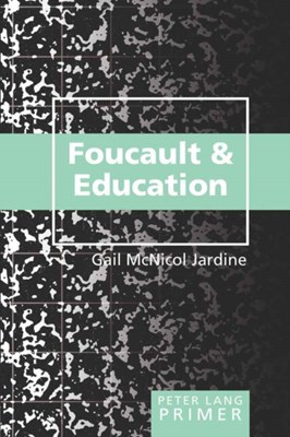 Foucault and Education Primer Gail McNicol Jardine 9780820474397