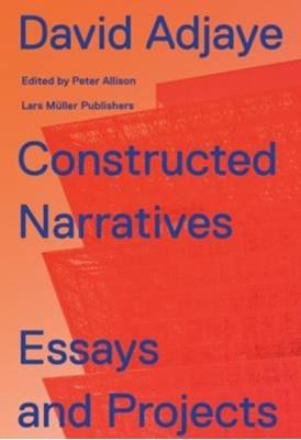 David Adjaye: Constructed Narratives. Essays and Projects David Adjaye 9783037785171