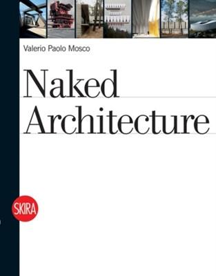 Naked Architecture Valerio Paolo Mosco, Harry Francis Mallgrave 9788857204727