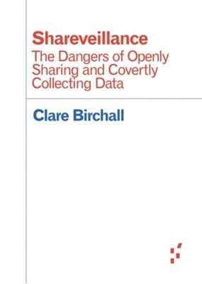 Shareveillance Clare Birchall 9781517904258