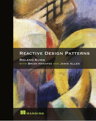 Reactive Design Patterns Roland Kuhn, Jamie Allen 9781617291807