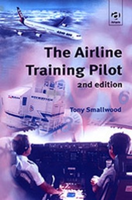The Airline Training Pilot Michael Fraser, Tony Smallwood 9780754614135