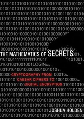 The Mathematics of Secrets Joshua Holden 9780691141756