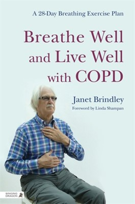 Breathe Well and Live Well with COPD Janet Brindley 9781848191648