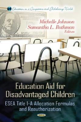 Education Aid for Disadvantaged Children Samantha L. Rothman, Michelle L. Johnson 9781620813133