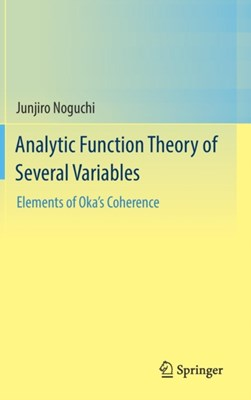 Analytic Function Theory of Several Variables Junjiro Noguchi 9789811002892