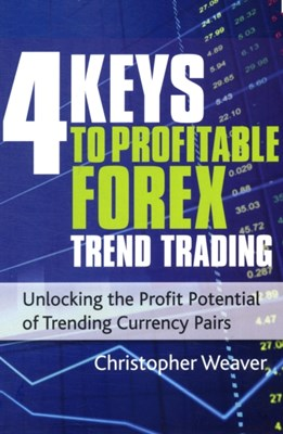 4 Keys to Profitable Forex Trend Trading Christopher Weaver 9780857190895