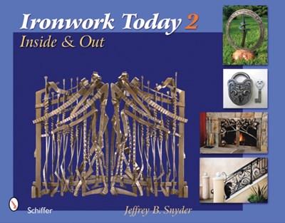 Ironwork Today 2 Jeffrey B. Snyder 9780764330643