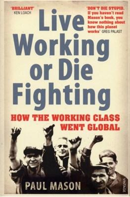 Live Working or Die Fighting Paul Mason 9780099492887