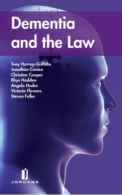 Dementia and the Law Victoria Flowers, Christine Cooper, Rhys Hadden, Steven Fuller, Angela Hodes, Jonathan Cowen, Tony Harrop-Griffiths 9781846617560
