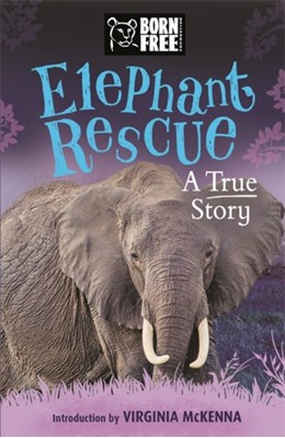 Born Free: Elephant Rescue Louisa Leaman 9781444015355