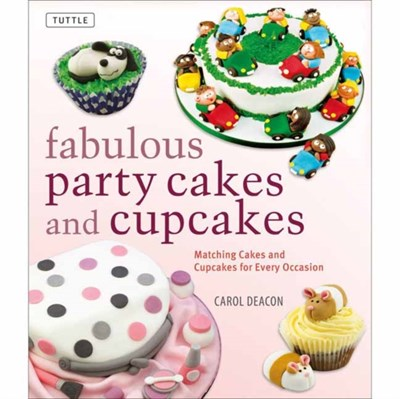 Fabulous Party Cakes and Cupcakes Carol Deacon 9780804848367