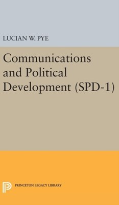 Communications and Political Development. (SPD-1) Lucian W. Pye 9780691649689