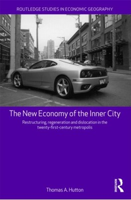 The New Economy of the Inner City Thomas A. (University of British Columbia Hutton 9780415569323