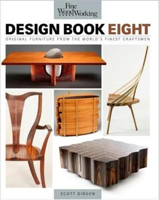 Fine Woodworking Design Book Eight: Original Furniture from the World's Finest Craftsmen Scott Gibson 9781600850592