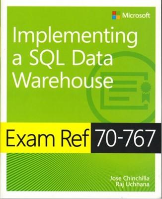 Exam Ref 70-767 Implementing a SQL Data Warehouse Jose Chinchilla, Raj Uchhana 9781509306473