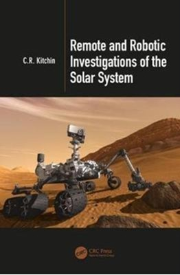 Remote and Robotic Investigations of the Solar System C. R. Kitchin 9781498704939