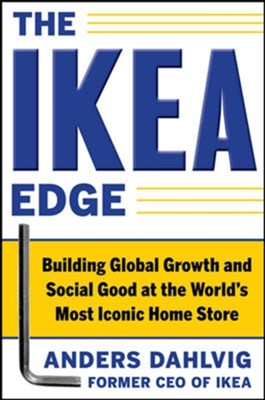 The IKEA Edge: Building Global Growth and Social Good at the World's Most Iconic Home Store Anders Dahlvig 9780071777650