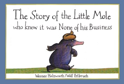 The Story of the Little Mole who knew it was none of his business Werner Holzwarth 9781856021012