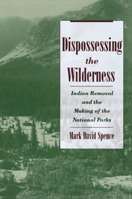Dispossessing the Wilderness Mark David (Assistant Professor of History Spence 9780195142433