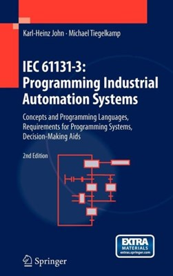 IEC 61131-3: Programming Industrial Automation Systems Karl-Heinz John, Michael Tiegelkamp 9783642120145