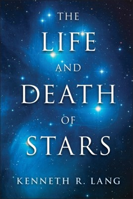 The Life and Death of Stars Kenneth R. (Tufts University Lang 9781107016385