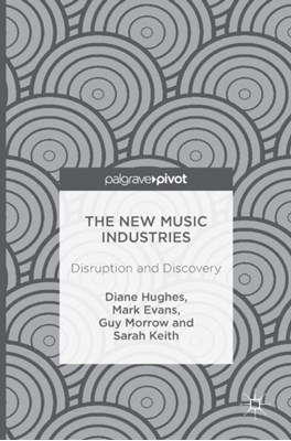 The New Music Industries Guy Morrow, Sarah Keith, Mark Evans, Diane Hughes 9783319403632