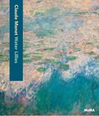 Claude Monet: Water Lilies Ann Temkin, Nora Lawrence 9781633450431