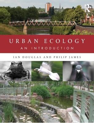 Urban Ecology Ian Douglas, Philip James, Ian (University of Manchester Douglas, Philip (University of Salford James 9780415538954