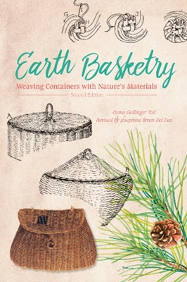 Earth Basketry, 2nd Edition: Weaving Containers with Nature's Materials Osma Gallinger Tod 9780764353437