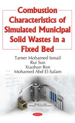 Combustion Characteristics of Simulated Municipal Solid Wastes in a Fixed Bed Rui Sun, Xiaohan Ren, Tamer Mohamed Ismail, M Abd El-Salam 9781634858472