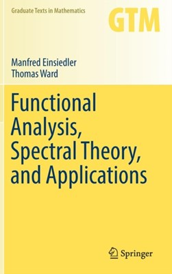 Functional Analysis, Spectral Theory, and Applications Manfred Einsiedler, Thomas Ward 9783319585390