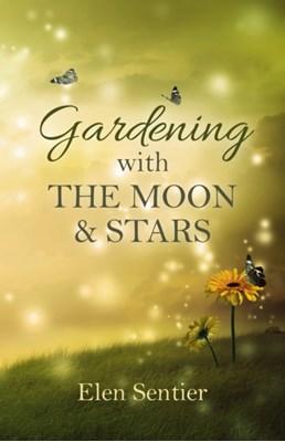 Gardening with the Moon & Stars Elen Sentier 9781782799849