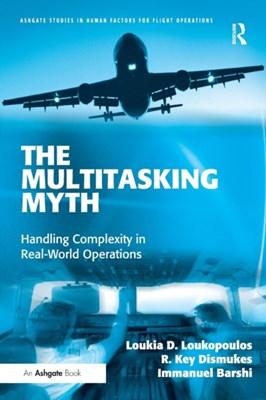 The Multitasking Myth Dr. R. Key Dismukes, Immanuel Barshi, Loukia D. Loukopoulos, R. Key Dismukes 9780754679974